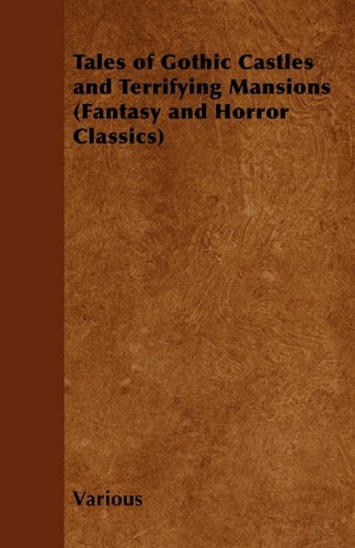 Tales of Gothic Castles and Terrifying Mansions (Fantasy and Horror Classics)