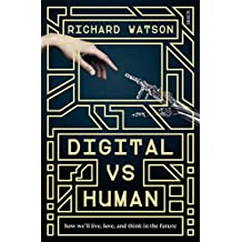 Digital vs Human: how we'll live, love, and think in the future