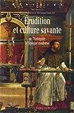 Erudition et culture savante - De l'Antiquité à l'époque moderne