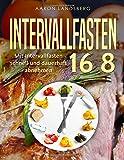 Intervallfasten 16 8: Mit Intervallfasten schnell und dauerhaft abnehmen