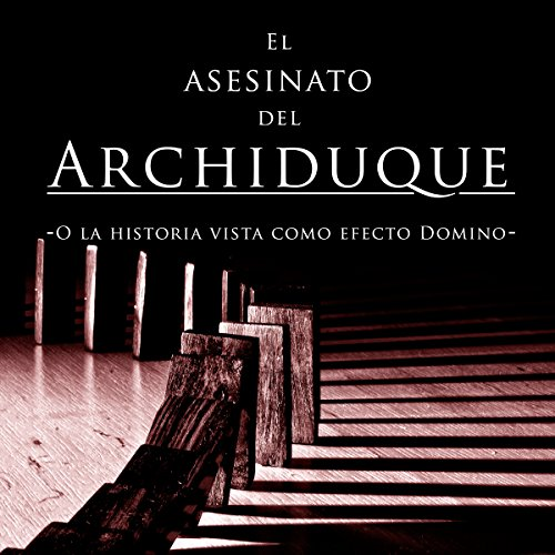 El asesinato del Archiduque [The Assassination of Archduke]  Audiolibri