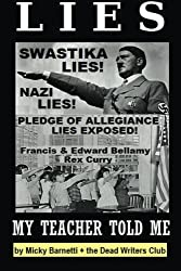 Lies My Teacher Told Me: Swastikas, Nazis, Pledge of Allegiance Lies Exposed by Rex Curry and Francis & Edward Bellamy: the Dead Writers Club & the Pointer Institute by Micky Barnetti (2015-07-29)
