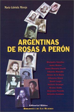 Argentinas De Rosas A Peron (Biblioteca de las Mujeres) por Maria Graciela Mizraje