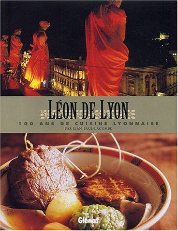 Léon de Lyon : 100 ans de cuisine lyonnaise par Jean-Paul Lacombe par François Mailhes