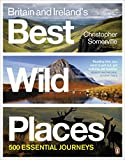 Britain and Ireland's Best Wild Places: 500 Essential Journeys