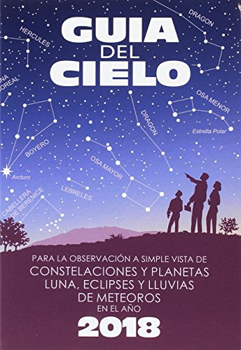 Guía del cielo 2018: Para la observación a simple vista de constelaciones y planetas, luna, eclipses y lluvias de meteoros