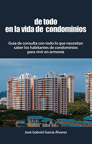 De todo en la vida de condominios: Guía de consulta con todo lo que necesitan saber los habitantes de condominios para vivir en armonía por José Gabriel García Álvarez