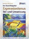 Expressionismus: Stil und Umsetzung (Der Kunst-Ratgeber)