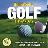 Bill Kroen's Golf Tip-a-Day 2013 Calendar by Bill Kroen (2012-06-05)