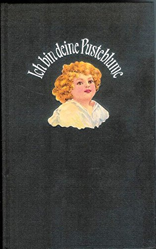 Ich bin deine Pusteblume. Aus den Tag- und Nachtbüchern eines wilhelminischen Fräuleins.