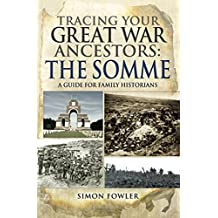 Tracing your Great War Ancestors: The Somme: A Guide for Family Historians (Tracing your Ancestors)