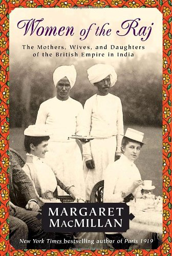 Women of the Raj: The Mothers, Wives, and Daughters of the British Empire in India