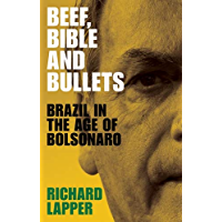 Beef, Bible and bullets: Brazil in the age of Bolsonaro (English Edition)
