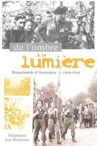 De l'ombre à la lumière : Maquisards d'Auvergne 1942-1945