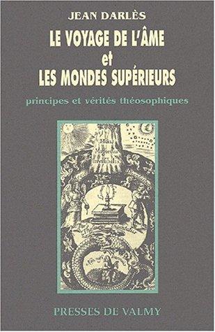 Le voyage de l'âme et les mondes supérieurs. Principes et vérités théosophiques par Jean Darlès