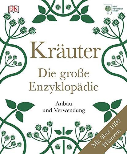 Kräuter - Die große Enzyklopädie: Anbau und Verwendung. Mit über 1.000 Pflanzen