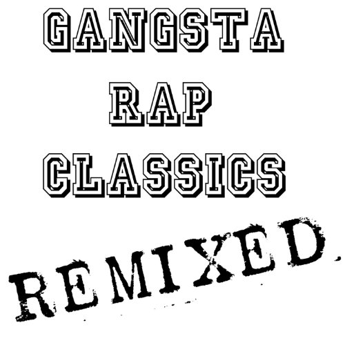 Gangsta Rap Classics Remixed [...
