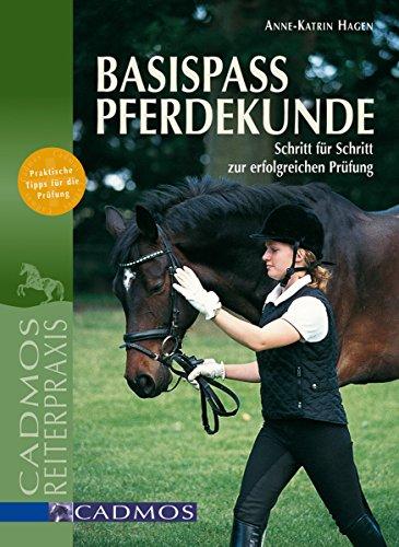 Basispass Pferdekunde: Schritt für Schritt zur erfolgreichen Prüfung (Ausbildung von Pferd und Reiter) -