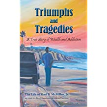 Triumphs and Tragedies: A True Story of Wealth and Addiction by Karl B. McMillen, Jr. (2013-08-06)