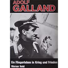 Adolf Galland. Ein Fliegerleben in Krieg und Frieden