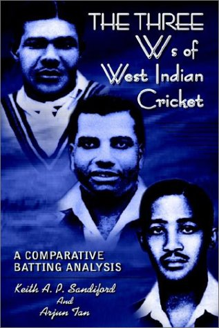 THE THREE Ws of West Indian Cricket: A COMPARATIVE BATTING ANALYSIS por Keith A. P. Sandiford