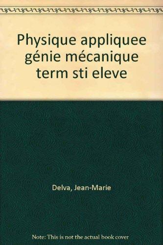 PHYSIQUE APPLIQUEE TERMINALE STI GENIE MECANIQUE. Exercices résolus par Jean-Marie Delva, Jean Leclercq, René Trannoy