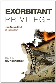 Exorbitant Privilege: The Rise and Fall of the Dollar par [Eichengreen, Barry]