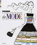 Le grand livre du dessin de mode : astuces et techniques pour dessiner comme un grand couturier | Lelarge, Blandine. Auteur