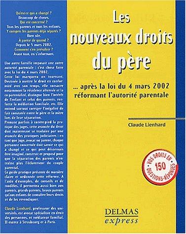 Les Nouveaux Droits du père : après la loi du 4 mars 2002 réformant l'autorité parentale