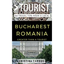 Greater Than a Tourist – Bucharest Romania: 50 Travel Tips from a Local (English Edition)
