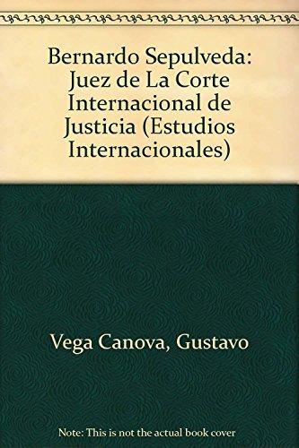 Bernardo Sepulveda: Juez de La Corte Internacional de Justicia (Estudios Internacionales)