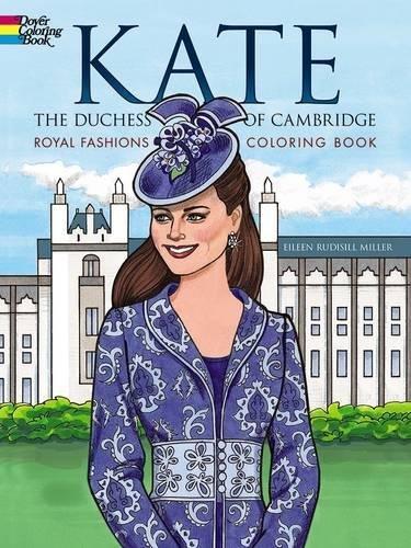 Kate, the Duchess of Cambridge Royal Fashions Coloring Book (Dover Fashion Coloring Book) por Eileen Miller