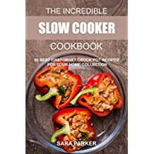 The Incredible Slow Cooker Cookbook: 60 Best Fix&Forget Crock Pot Recipes for your Home Collection (English Edition)