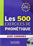 Les 500 exercices de phonetique: Niveau A1/A2 avec corriges + CD-audio MP3