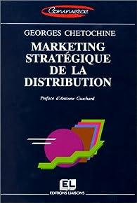 Marketing stratégique de la distribution par Georges Chétochine