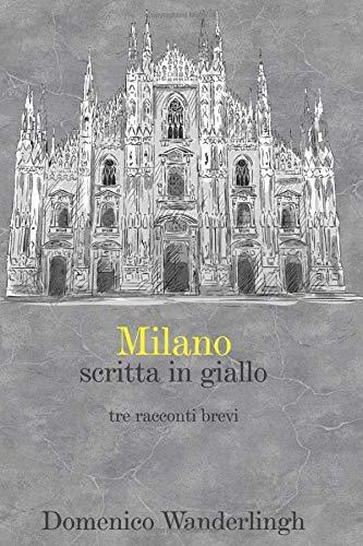 Milano scritta in giallo: tre racconti brevi