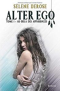 Alter Ego, tome 1 : Au-delà des apparences par Sélène Derose