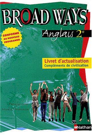 Anglais Broad Ways 2e : Livret d'actualisation, compléments de civilisation