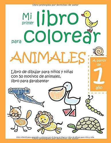 Mi primer libro para colorear ANIMALES - A partir de 1 año - Libro de dibujar para niños y niñas con 50 motivos de animales, libro para garabatear: ... en blanco: Libro de dibujo para niño y niña
