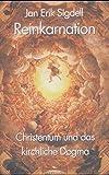 Reinkarnation. Christentum und kirchliches Dogma - Jan Erik Sigdell
