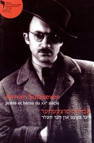 Avrom Sutzkever, pote et hros du XXe sicle : Edition bilingue franais-yiddish