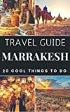 Marrakech 2017 : 20 Cool Things to do during your Trip to Marrakech: Top 20 Local Places You Can't Miss! (Travel Guide Marrakech- Morocco )