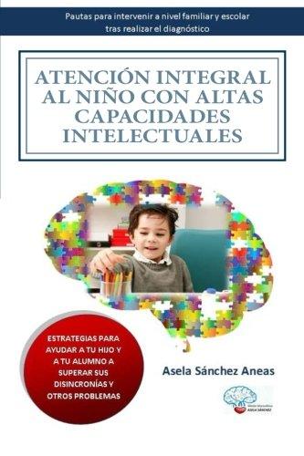 Atención integral al niño con Altas Capacidades Intelectuales: Pautas para intervenir a nivel familiar y escolar tras el diagnóstico por Asela Sánchez Aneas