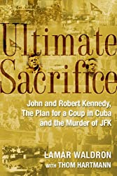 Ultimate Sacrifice: John and Robert Kennedy, the plan for the coup in Cuba, and the murder of JFK.