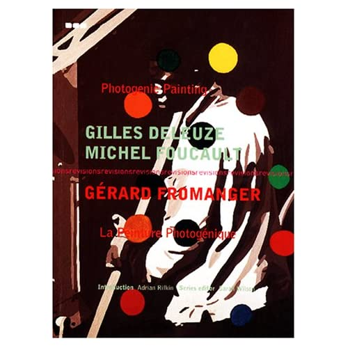 Photogenic Painting/LA Peinture Photogenique: Gilles Deleuze, Michel Foucault
