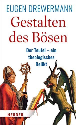 Gestalten des Bösen: Der Teufel – ein theologisches Relikt