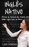 Inglés Nativo: Método de Aprendizaje Rápido para Hablar Inglés Como un Nativo