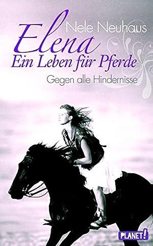 Elena – Ein Leben für Pferde, Band 1: Gegen alle Hindernisse