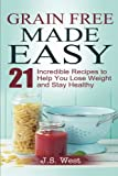Against All Grain: Grain Free Made Easy: 21 Incredible Recipes to Help You Lose Weight and Stay Healthy