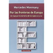 Por Las Fronteras De Europa. Un Viaje Por La Narrativa De Los Siglos XX Y XXI (Rústica)